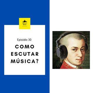 Como escutar música?