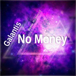 Galantis - No Money ( Remix Morpheusdj )