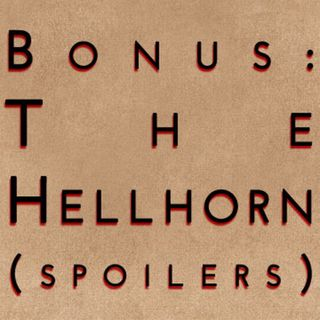 The Hellhorn (spoilers)