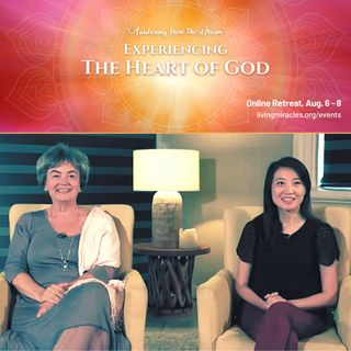 """""""Experiencing the Heart of God"""" - Opening Session with Frances Xu & Lisa Fair  - Awakening from the Dream Weekend Online Retreat"""