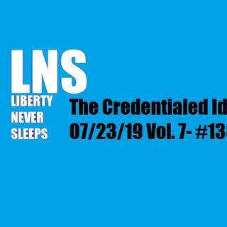 The Credentialed Idiot 07/23/19 Vol. 7- #138