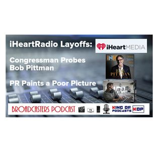 iHeartRadio Layoffs: Congressman Probes Bob Pittman; PR Paints a Poor Picture BP013120-107
