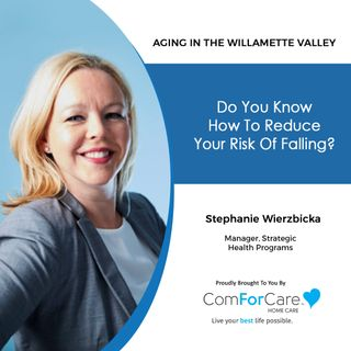 3/20/21: Stephanie Wierzbicka from ComForCare Home Care | HOW TO REDUCE YOUR RISK OF FALLING, Part 2 | Aging in the Willamette Valley