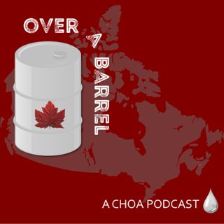 Over A Barrel - A CHOA Podcast about energy, and people who create it
