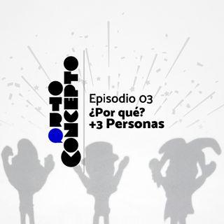 Ep 03 - ¿Por qué? +3 personas - Otro Concepto Podcast