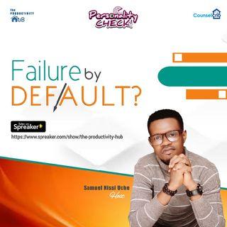 FAILURE BY DEFAULT?