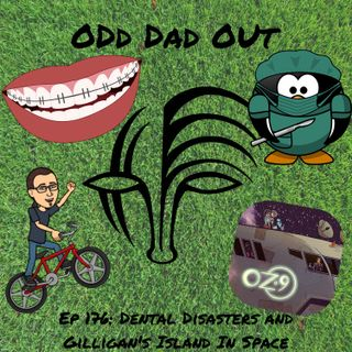 Dental Distress and Gilligan's Island In Space: ODO 176