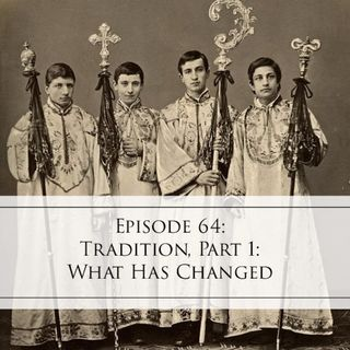 64: Tradition, Part 1-What Has Changed
