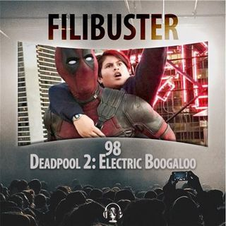 98 - Deadpool 2: Electric Boogaloo