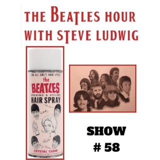The Beatles Hour with Steve Ludwig # 58