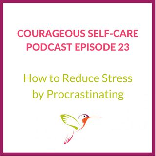 How to Reduce Stress by Procrastinating