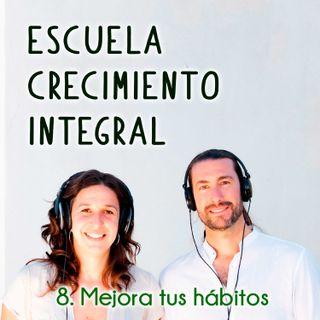 Mejora tus habitos #8 - Podcast Escuela Crecimiento Integral