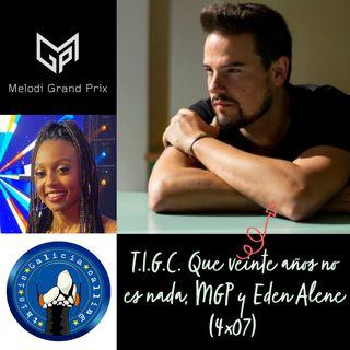 T.I.G.C. Que veinte años no es nada, MGP y Eden Alene (4x07)