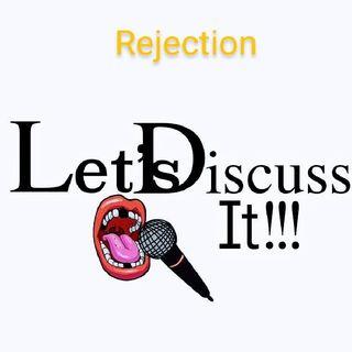 Rejection: Let's Discuss It!!!