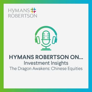 Investment - The Dragon Awakens - Opportunities in Chinese Equities - Episode 30
