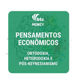 Economia: Ortodoxia, Heterodoxia e Pós-Keynesianismo | BTC Money #32