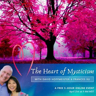 The Heart of Mysticism with David Hoffmeister and Frances Xu