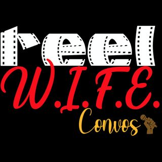Reel W.I.F.E. Convos - Relationships
