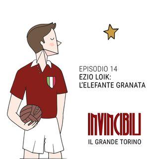 Ep. 14 - Ezio Loik: l'Elefante granata
