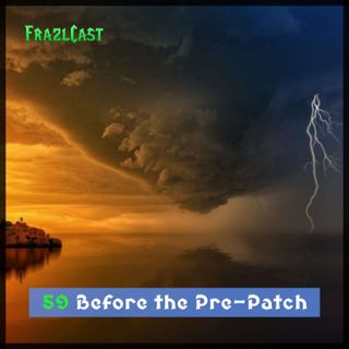 FC 059: Before the Pre-Patch