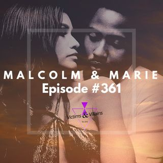 #361 | Malcolm and Marie (2021)
