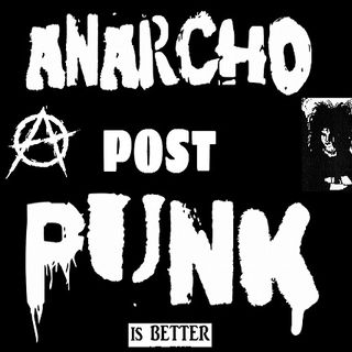 Anarcho Post Punk: Prima puntata