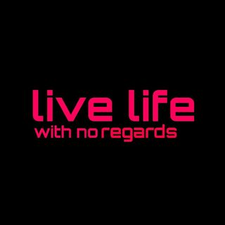 Live Life With No Regards #001 Respect Or Disrespect