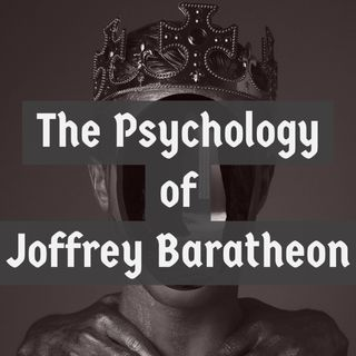 The Psychology of Joffrey Baratheon (2014 Rerun)