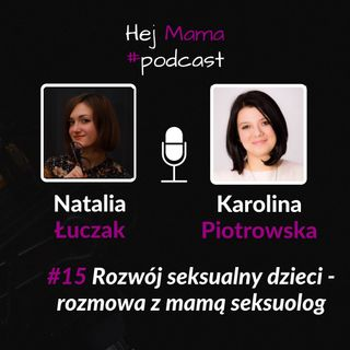 #015 - Rozwój seksualny dzieci - rozmowa z Mamą Seksuolog