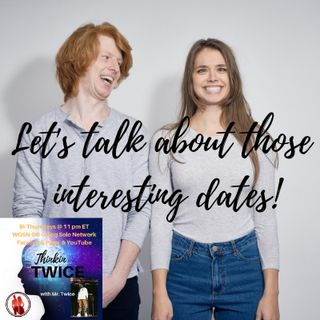Let's Talk About Those Interesting Dates!