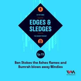Ep. 73: Ben Stokes the Ashes flames and Bumrah blows away Windies