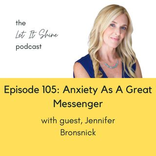 Episode 105: Anxiety As A Great Messenger, With Jennifer Bronsnick