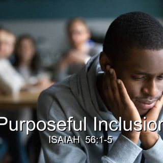"3-1-20  MESSAGE - ""Purposeful Inclusion"""