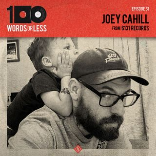 Joey Cahill from 6131 Records/Sound and Fury