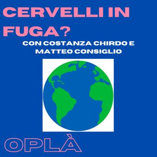 #11 CERVELLI IN FUGA?: vivere e studiare all'estero // Costanza Chirdo e Matteo Consiglio