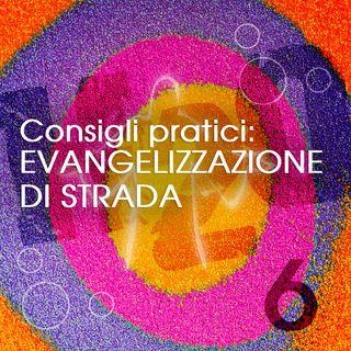 6. Consigli pratici: evangelizzazione di strada