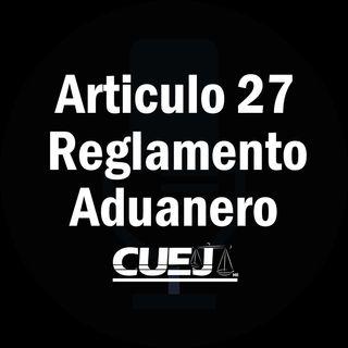 Articulo 27 Reglamento de la ley aduanera México