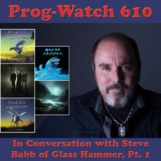 Episode 610 - In Conversation with Steve Babb of Glass Hammer, Pt. 1