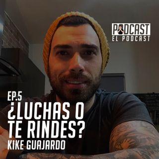 ¿Luchas O Te Rindes? con Kike Guajardo