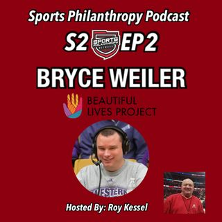 S2:EP2 Bryce Weiler, Beautiful Lives Project