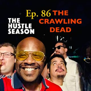 The Hustle Season: Ep. 86 The Crawling Dead