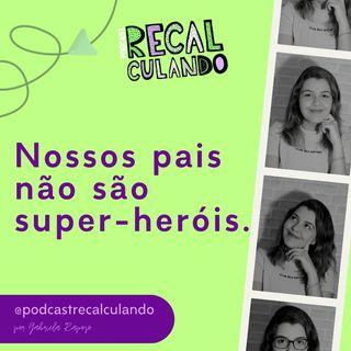 Nossos pais não são super-heróis