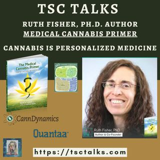 "TSC Talks! Cannabis is Personalized Medicine with Ruth D. Fisher, Ph.D., Author, ""The Medical Cannabis Primer"""