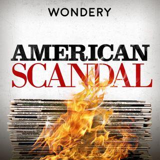 Wondery Presents American Scandal