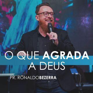 O QUE AGRADA A DEUS // pr. Ronaldo Bezerra