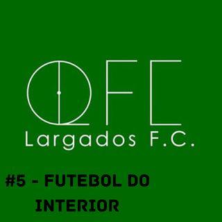 OCA#5 - Futebol do interior, com Largados FC