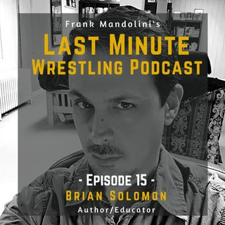 "Ep. 15: Brian Solomon, Author of ""Pro Wrestling FAQ"""