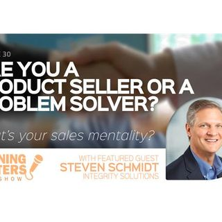 Are You a Product Seller or a Problem Solver?