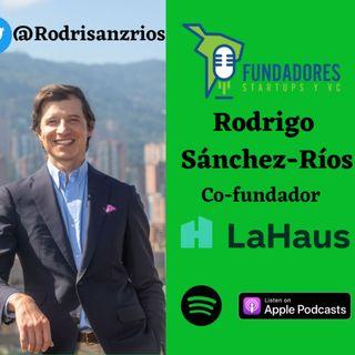 036: Rodrigo Sánchez-Ríos | La Haus | La Inmobiliaria digital más grande de Latam.