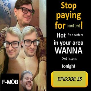 F-MOB 35: Hot Content In Your Area